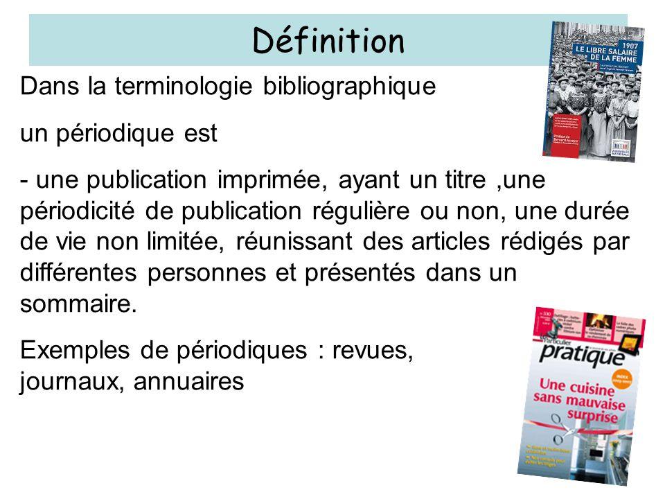 Dans la terminologie bibliographique un périodique est - une publication imprimée, ayant un titre,une périodicité de publication régulière ou non, une durée de vie non limitée, réunissant des articles rédigés par différentes personnes et présentés dans un sommaire.
