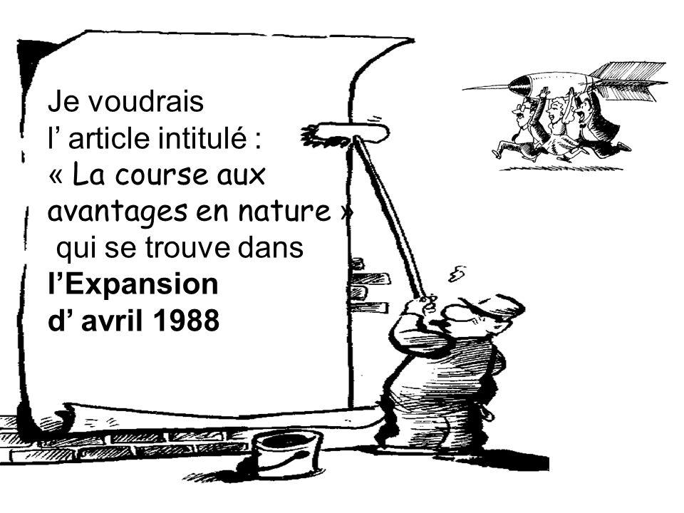 Je voudrais l' article intitulé : « La course aux avantages en nature » qui se trouve dans l'Expansion d' avril 1988