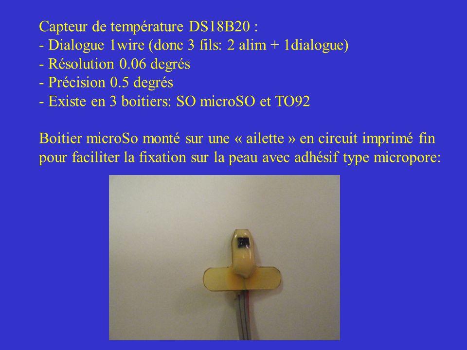 Capteur de température DS18B20 : - Dialogue 1wire (donc 3 fils: 2 alim + 1dialogue) - Résolution 0.06 degrés - Précision 0.5 degrés - Existe en 3 boit