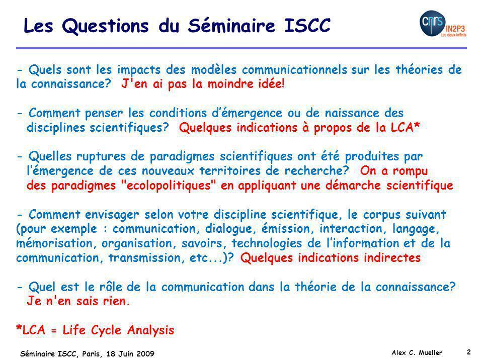 2 Séminaire ISCC, Paris, 18 Juin 2009 Les Questions du Séminaire ISCC Alex C. Mueller - Quels sont les impacts des modèles communicationnels sur les t