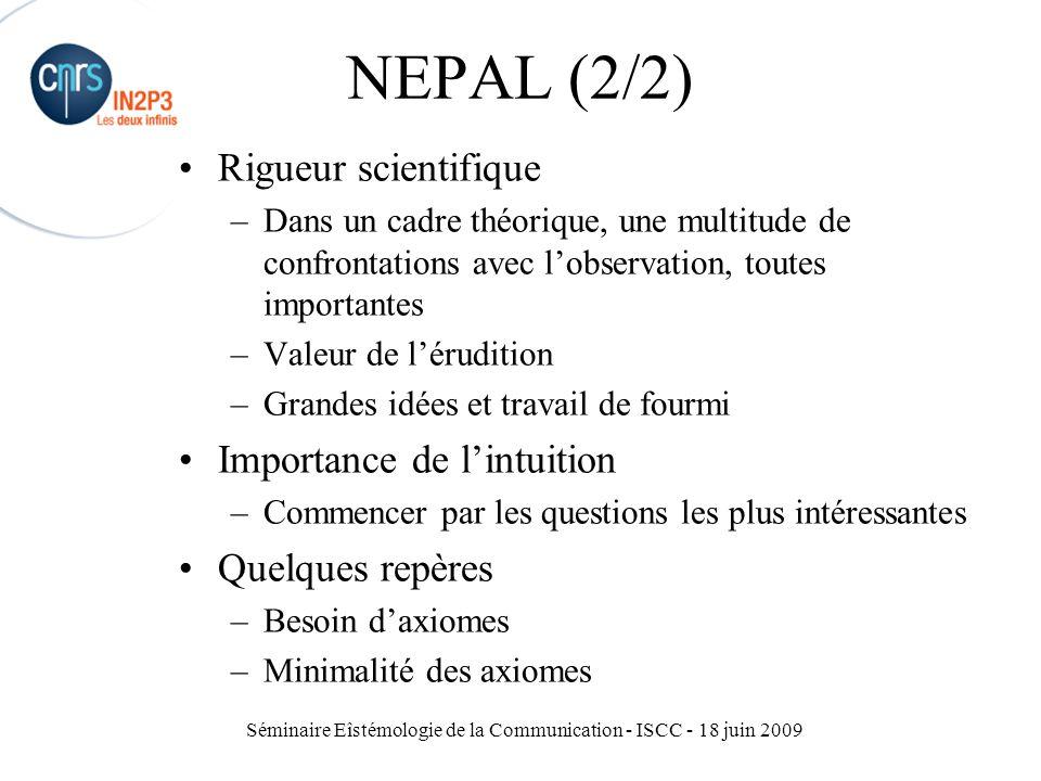 Séminaire Eîstémologie de la Communication - ISCC - 18 juin 2009 NEPAL (2/2) Rigueur scientifique –Dans un cadre théorique, une multitude de confronta