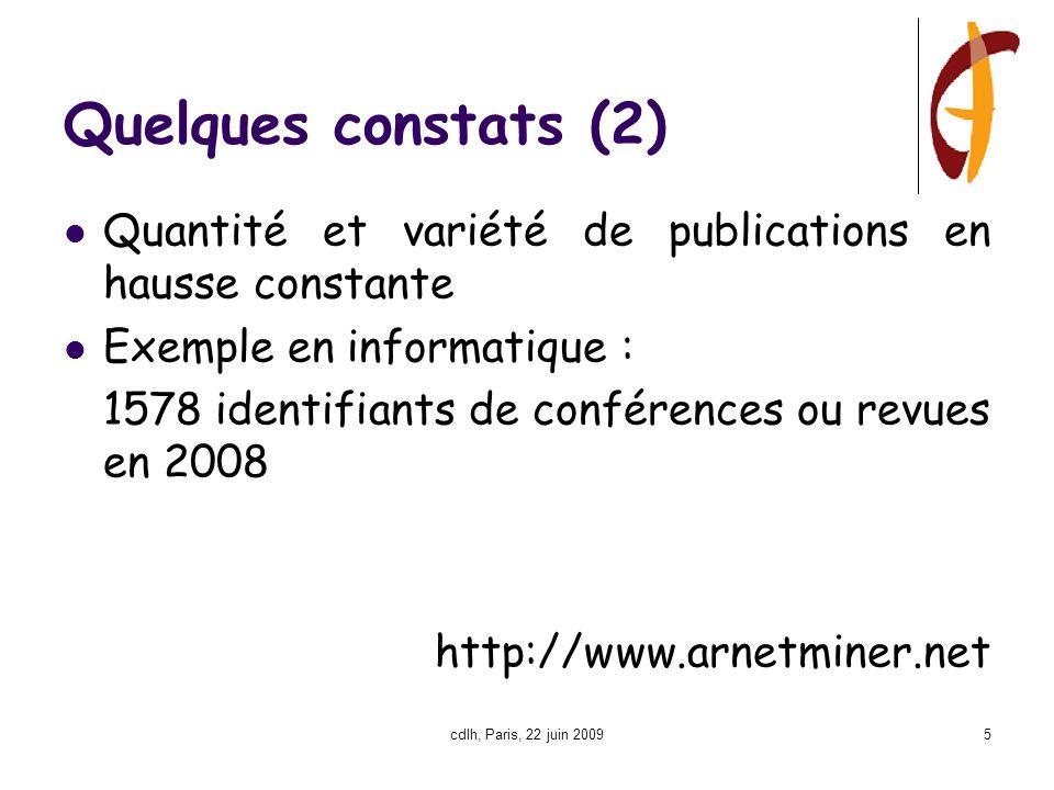 cdlh, Paris, 22 juin 20095 Quelques constats (2) Quantité et variété de publications en hausse constante Exemple en informatique : 1578 identifiants de conférences ou revues en 2008 http://www.arnetminer.net