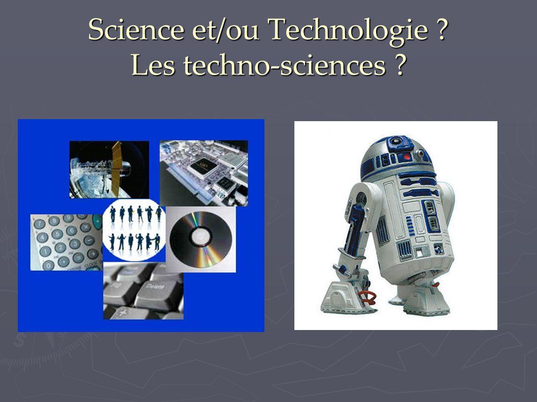 Science et/ou Technologie ? Les techno-sciences ?