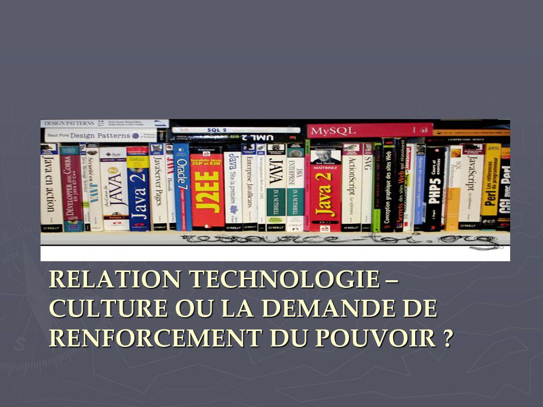 RELATION TECHNOLOGIE – CULTURE OU LA DEMANDE DE RENFORCEMENT DU POUVOIR ?