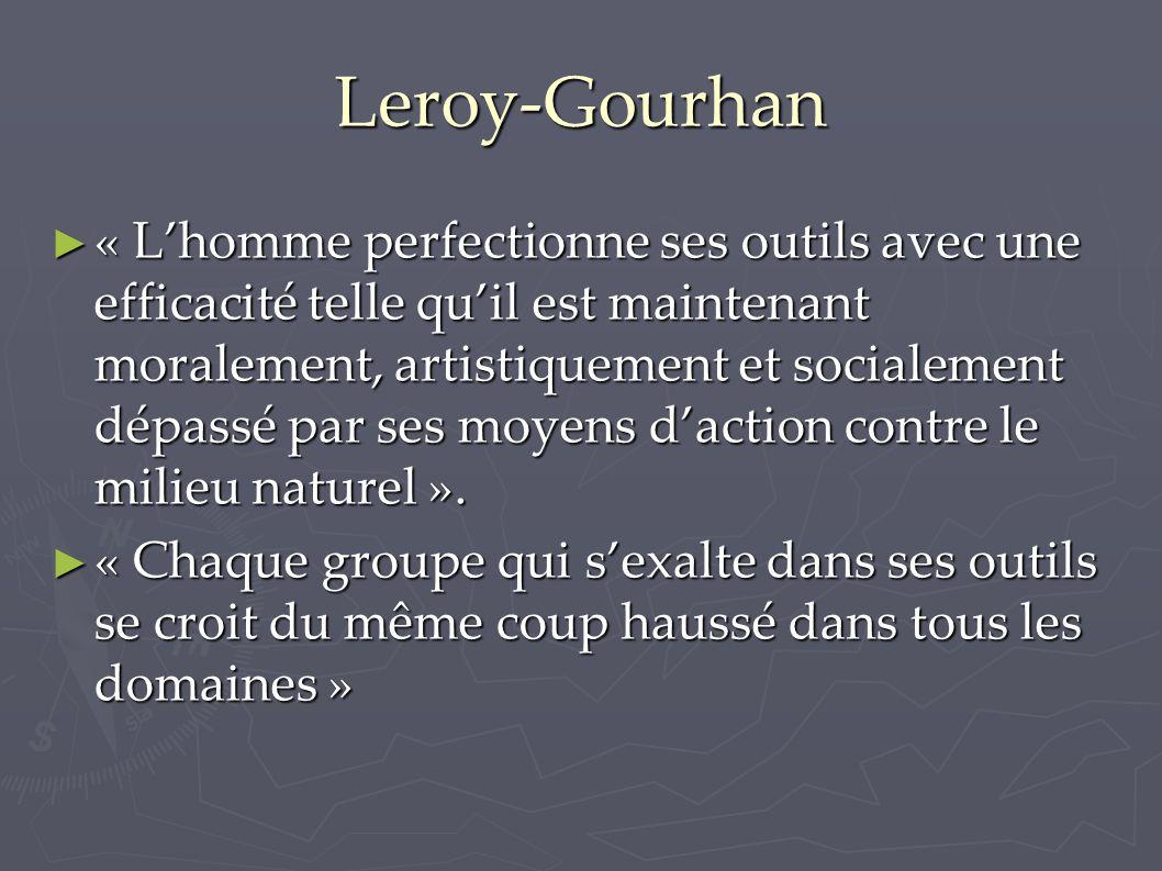 Leroy-Gourhan ► « L'homme perfectionne ses outils avec une efficacité telle qu'il est maintenant moralement, artistiquement et socialement dépassé par