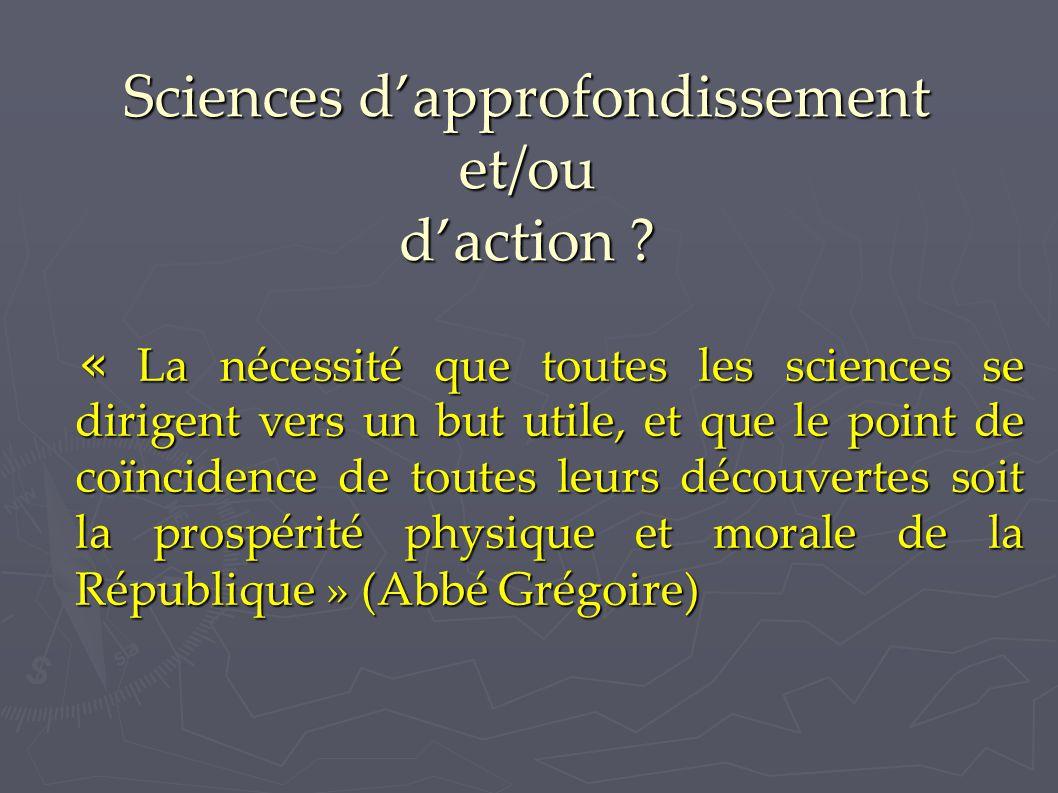 Sciences d'approfondissement et/ou d'action ? « La nécessité que toutes les sciences se dirigent vers un but utile, et que le point de coïncidence de