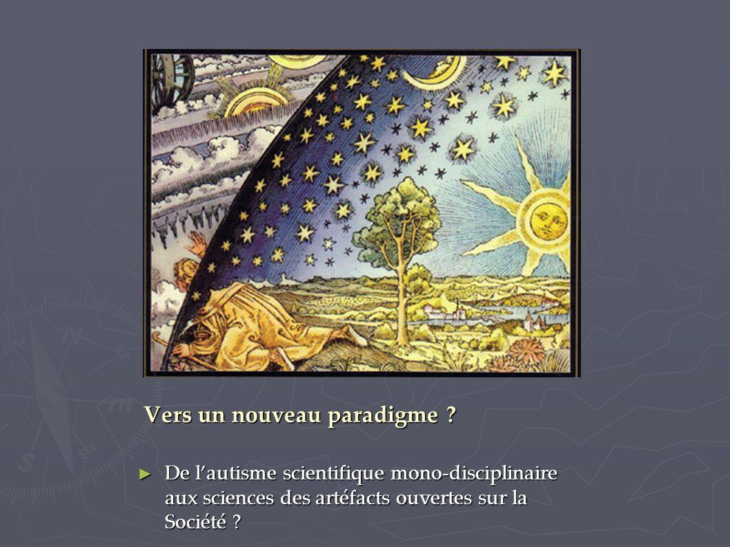 Vers un nouveau paradigme ? ► De l'autisme scientifique mono-disciplinaire aux sciences des artéfacts ouvertes sur la Société ?