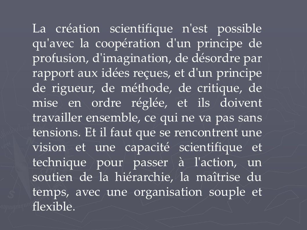 La création scientifique n'est possible qu'avec la coopération d'un principe de profusion, d'imagination, de désordre par rapport aux idées reçues, et