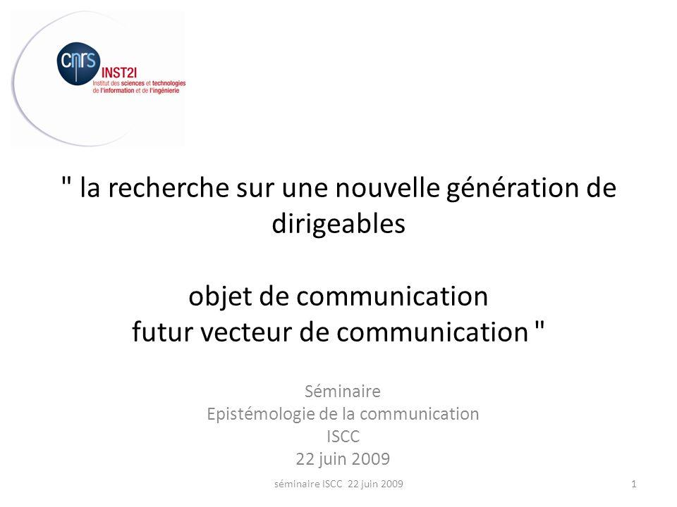 la recherche sur une nouvelle génération de dirigeables objet de communication futur vecteur de communication Séminaire Epistémologie de la communication ISCC 22 juin 2009 1séminaire ISCC 22 juin 2009