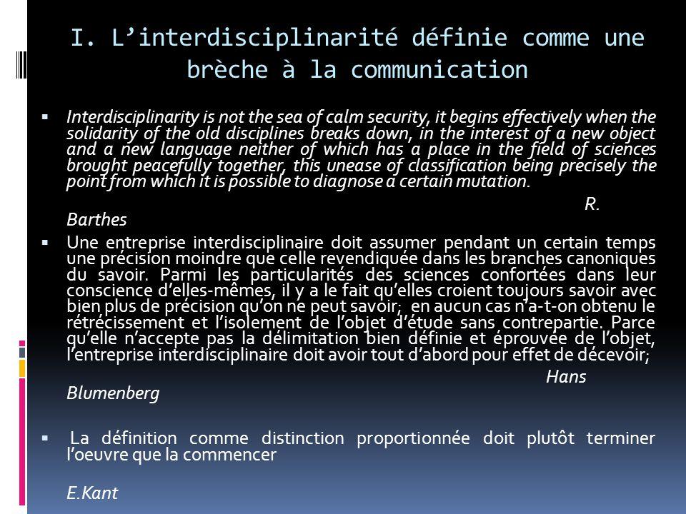 I. L'interdisciplinarité définie comme une brèche à la communication  Interdisciplinarity is not the sea of calm security, it begins effectively when
