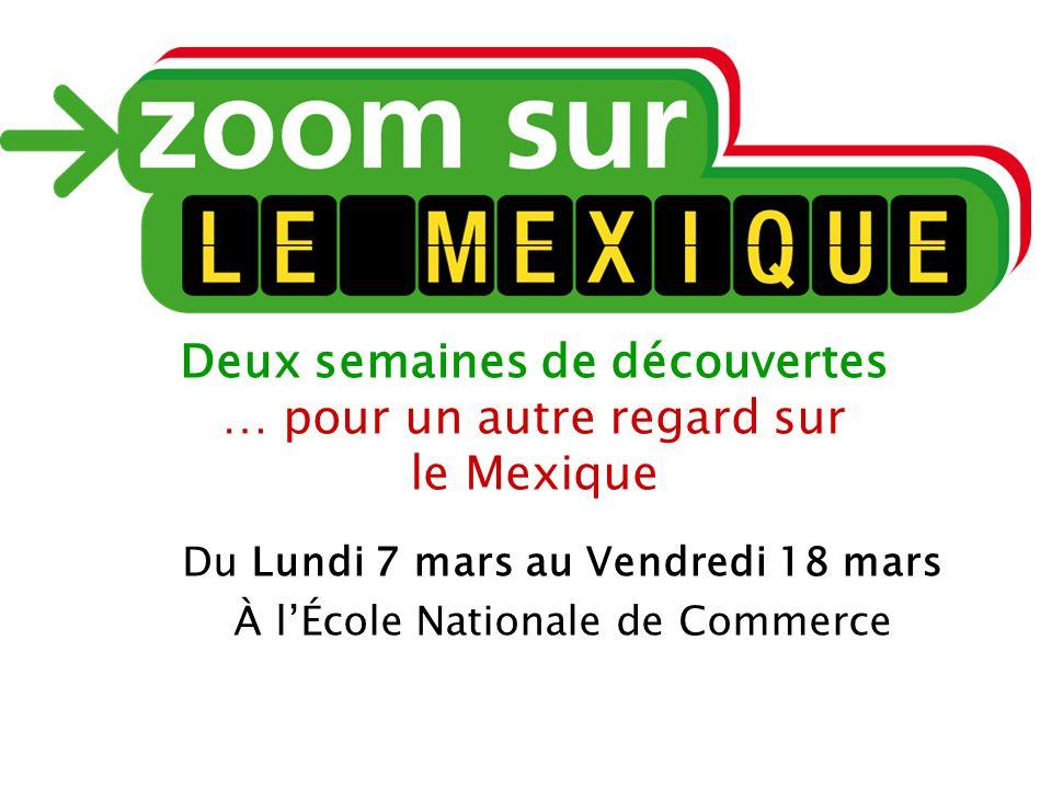 Deux semaines de découvertes … pour un autre regard sur le Mexique Du Lundi 7 mars au Vendredi 18 mars À l'École Nationale de Commerce