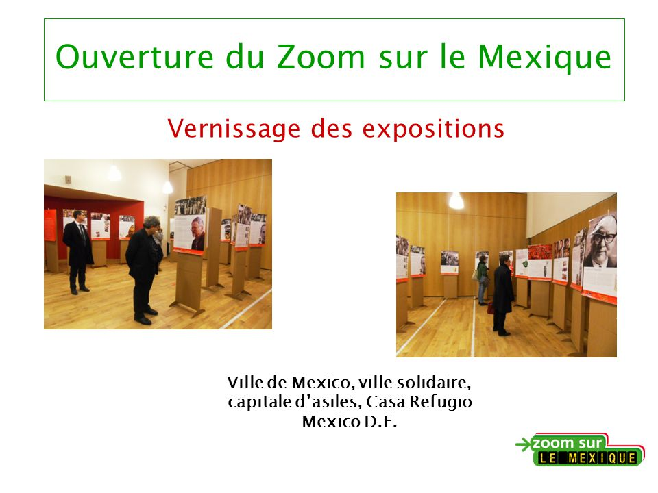 Ouverture du Zoom sur le Mexique Vernissage des expositions Ville de Mexico, ville solidaire, capitale d'asiles, Casa Refugio Mexico D.F.