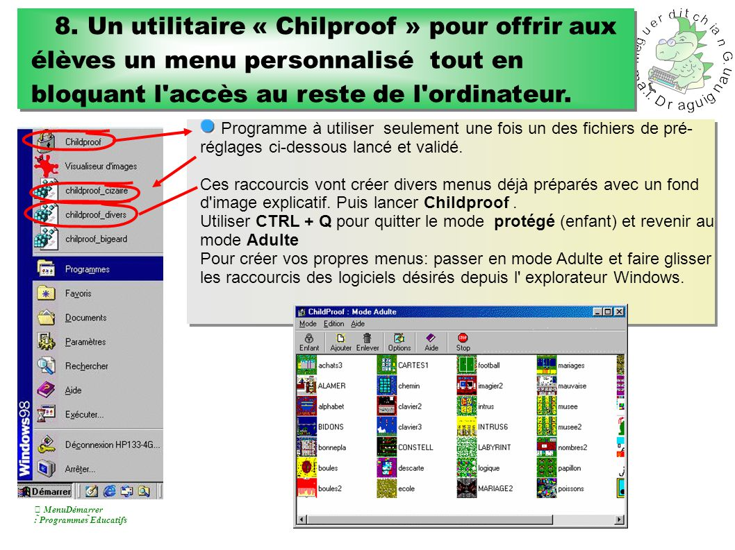 8. Un utilitaire « Chilproof » pour offrir aux élèves un menu personnalisé tout en bloquant l'accès au reste de l'ordinateur.  MenuDémarrer : Progra