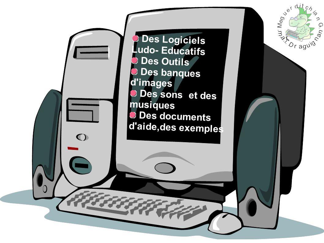 Des Logiciels Ludo- Educatifs Des Outils Des banques d images Des sons et des musiques Des documents d aide,des exemples