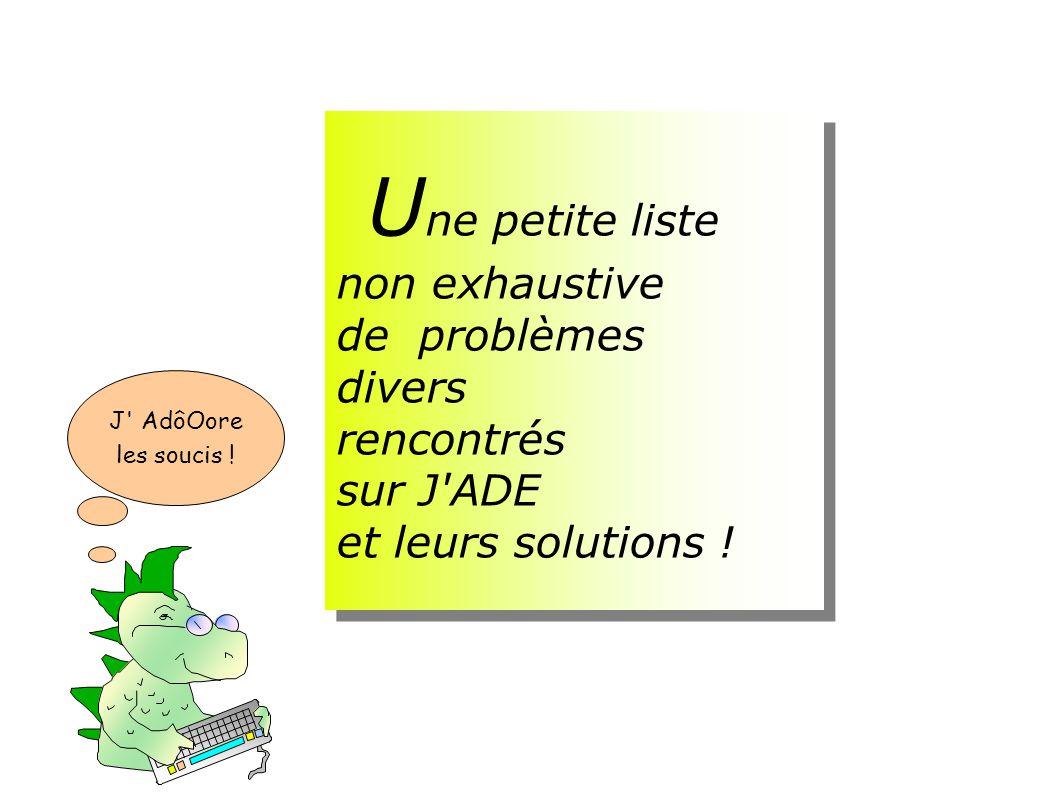 U ne petite liste non exhaustive de problèmes divers rencontrés sur J'ADE et leurs solutions ! U ne petite liste non exhaustive de problèmes divers re