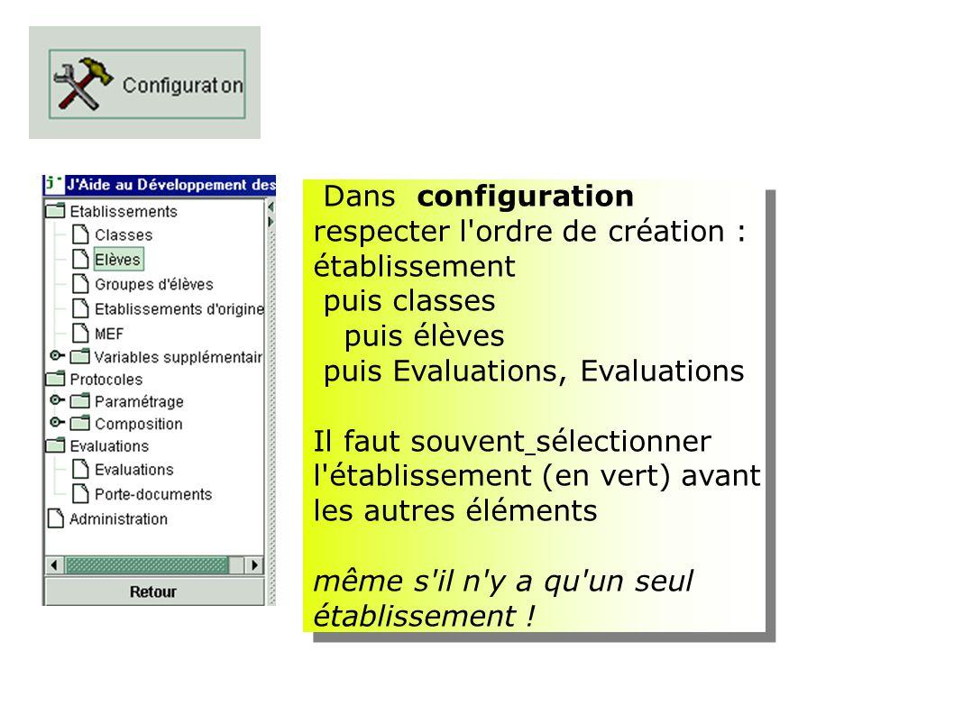 Dans configuration respecter l'ordre de création : établissement puis classes puis élèves puis Evaluations, Evaluations Il faut souvent sélectionner l