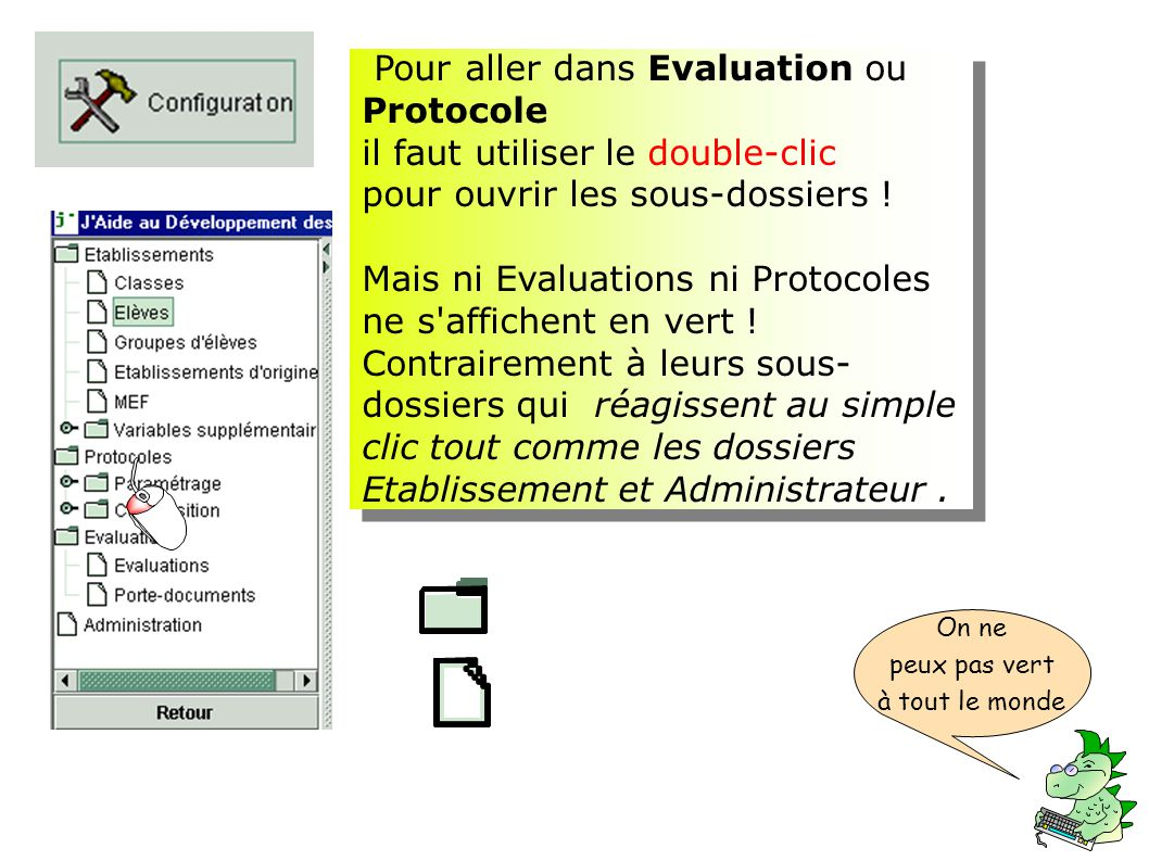 Pour aller dans Evaluation ou Protocole il faut utiliser le double-clic pour ouvrir les sous-dossiers ! Mais ni Evaluations ni Protocoles ne s'affiche