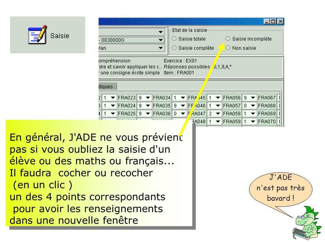 En général, J'ADE ne vous prévient pas si vous oubliez la saisie d'un élève ou des maths ou français... Il faudra cocher ou recocher (en un clic ) un