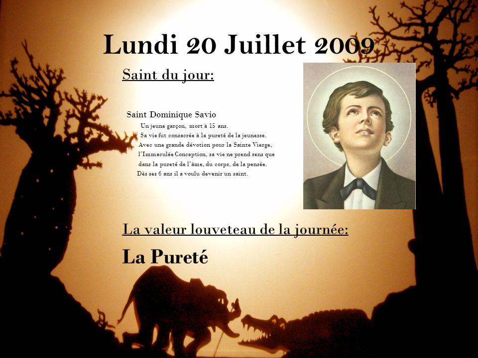 Lundi 20 Juillet 2009 Saint du jour: Saint Dominique Savio Un jeune garçon, mort à 15 ans. Sa vie fut consacrée à la pureté de la jeunesse. Avec une g