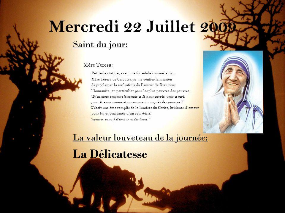 Mercredi 22 Juillet 2009 Saint du jour: Mère Teresa: Petite de stature, avec une foi solide comme le roc, Mère Teresa de Calcutta, se vit confier la m