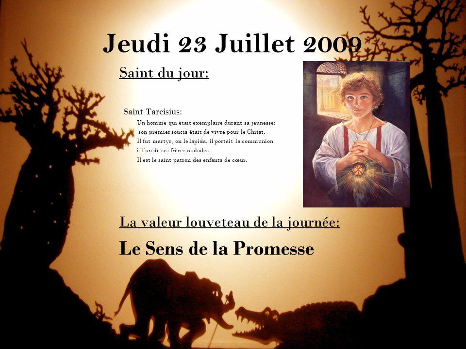 Jeudi 23 Juillet 2009 Saint du jour: Saint Tarcisius: Un homme qui était exemplaire durant sa jeunesse: son premier soucis était de vivre pour le Chri
