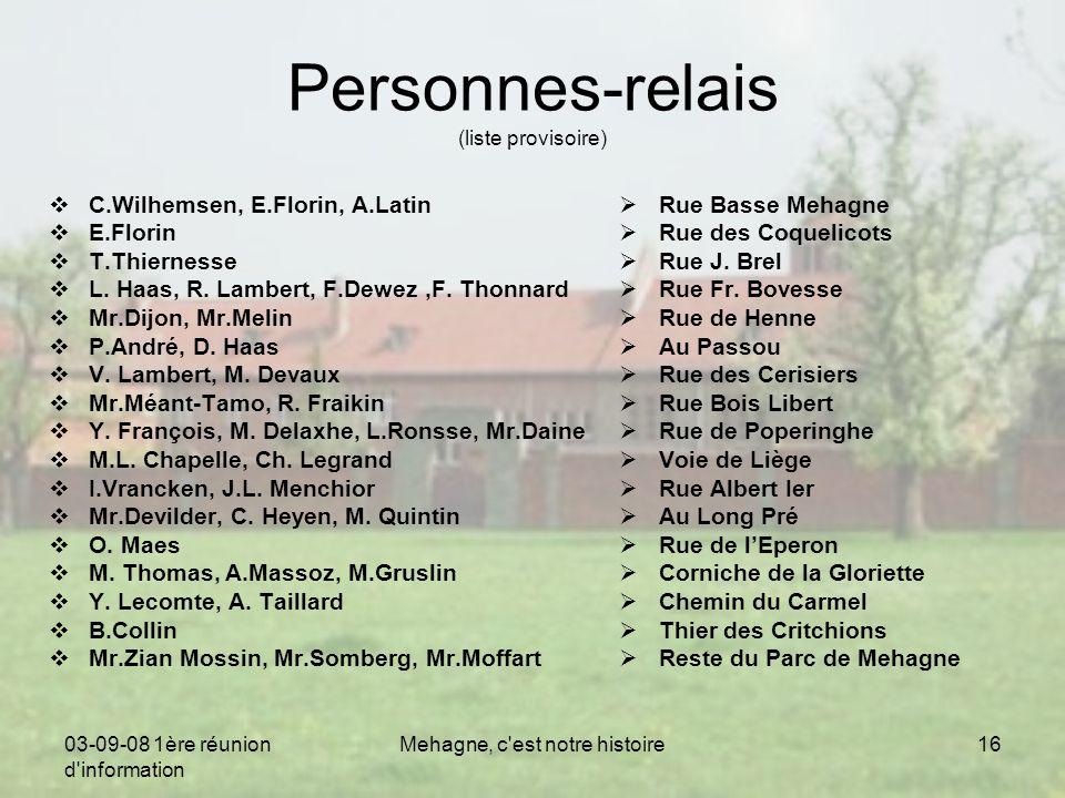 03-09-08 1ère réunion d information Mehagne, c est notre histoire16 Personnes-relais (liste provisoire)  C.Wilhemsen, E.Florin, A.Latin  E.Florin  T.Thiernesse  L.