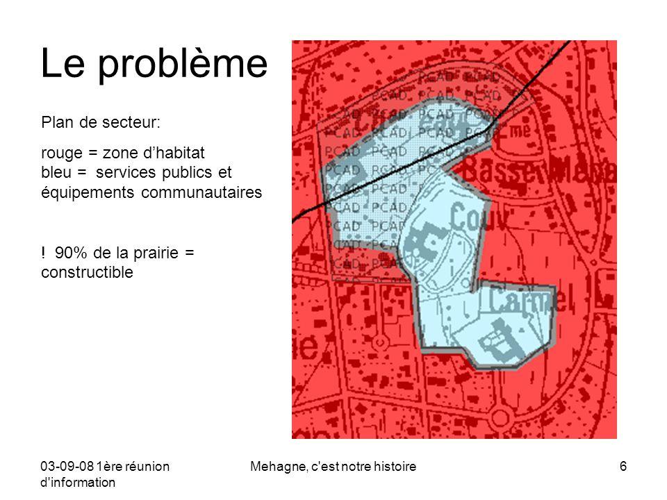 03-09-08 1ère réunion d information Mehagne, c est notre histoire6 Le problème Plan de secteur: rouge = zone d'habitat bleu = services publics et équipements communautaires .