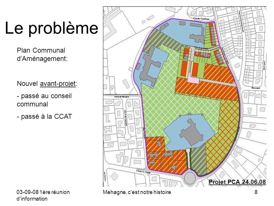 03-09-08 1ère réunion d information Mehagne, c est notre histoire19 Objet : Le poumon vert de Mehagne et le PCA - votre proposition .