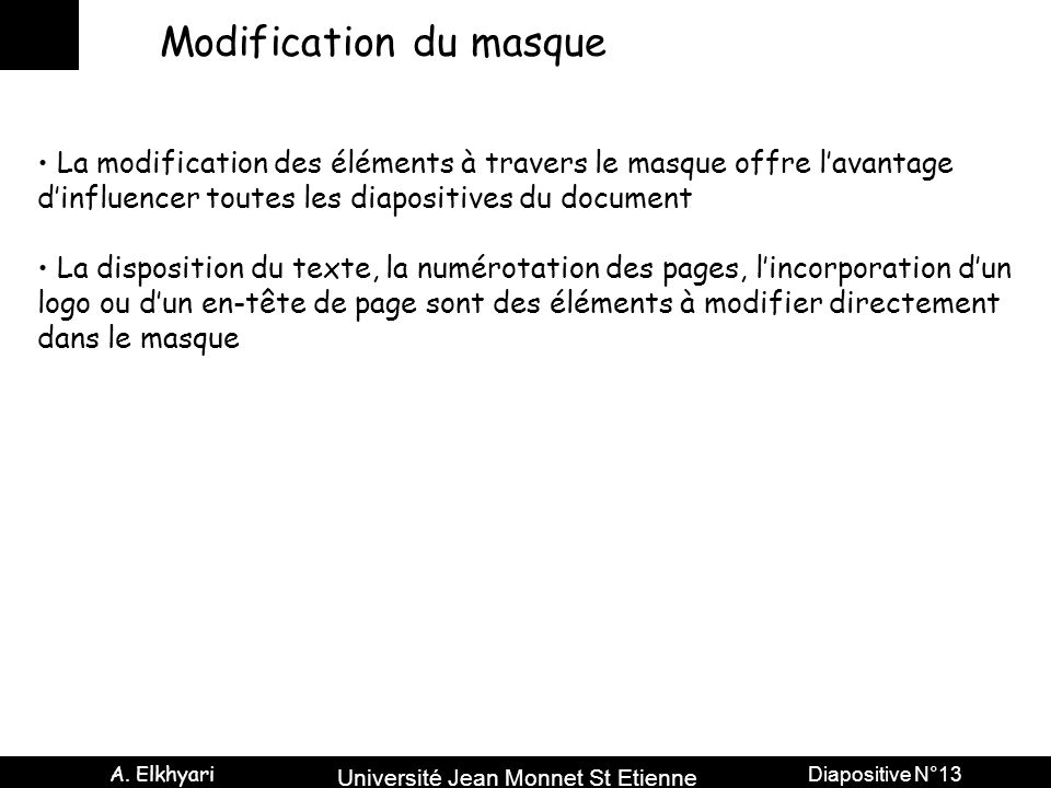 Université Jean Monnet St Etienne A. Elkhyari Diapositive N°13 Modification du masque La modification des éléments à travers le masque offre l'avantag
