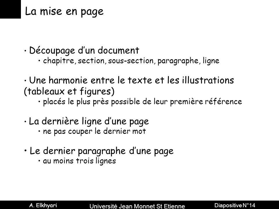 Université Jean Monnet St Etienne A. Elkhyari Diapositive N°14 La mise en page Découpage d'un document chapitre, section, sous-section, paragraphe, li