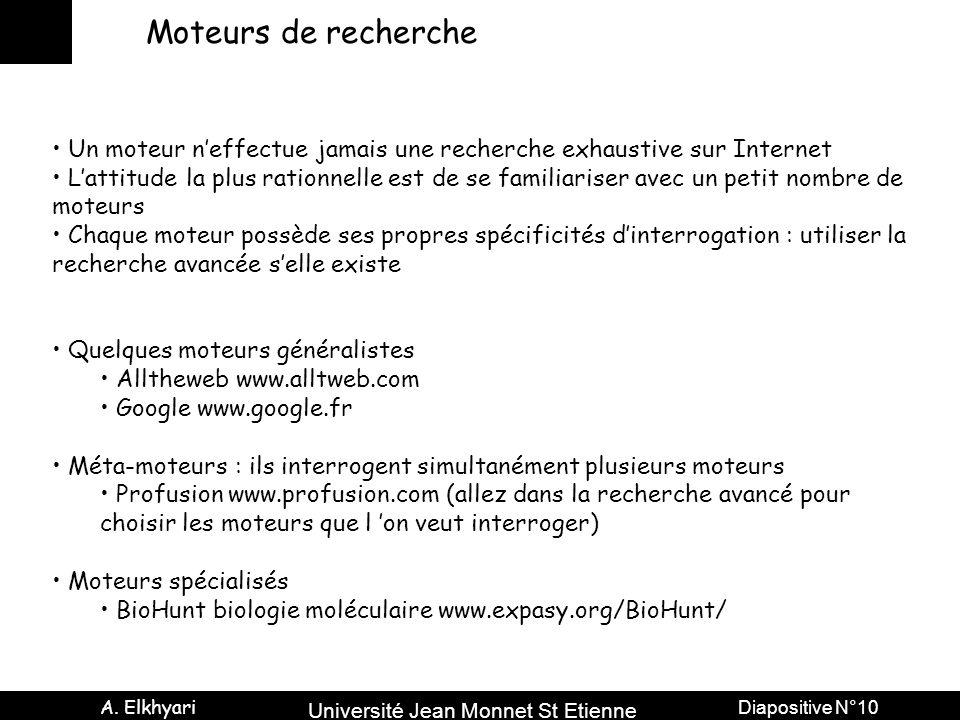 Université Jean Monnet St Etienne A. Elkhyari Diapositive N°10 Moteurs de recherche Un moteur n'effectue jamais une recherche exhaustive sur Internet