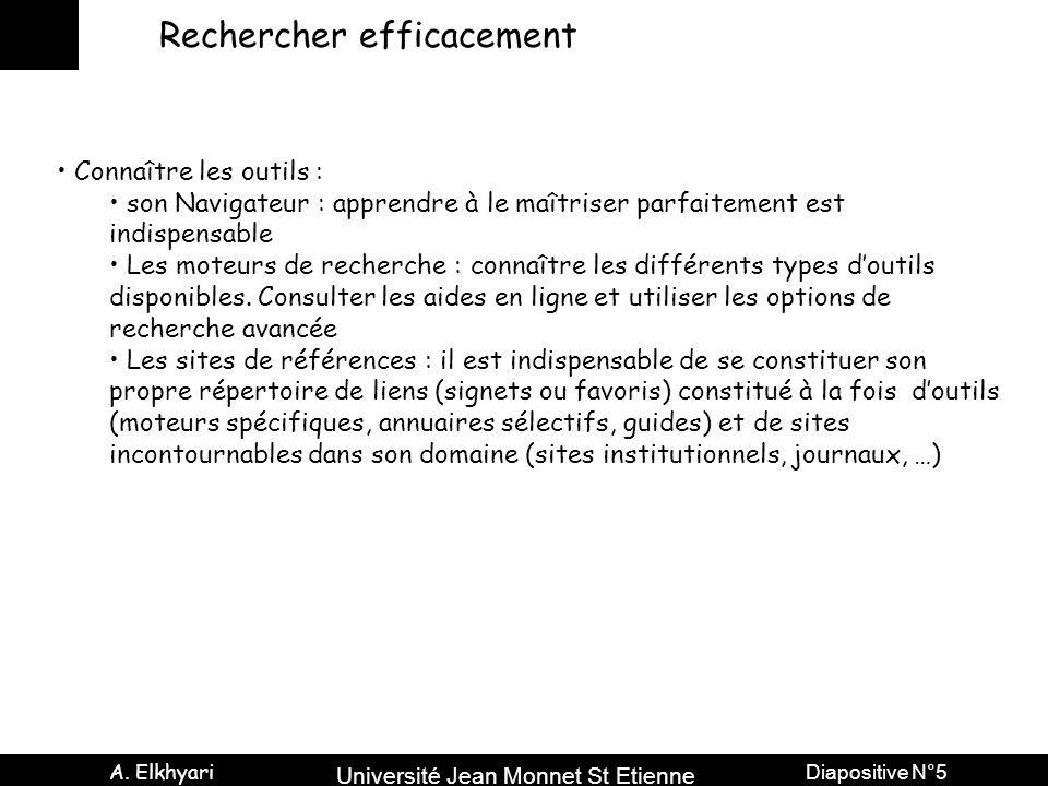 Université Jean Monnet St Etienne A. Elkhyari Diapositive N°5 Rechercher efficacement Connaître les outils : son Navigateur : apprendre à le maîtriser