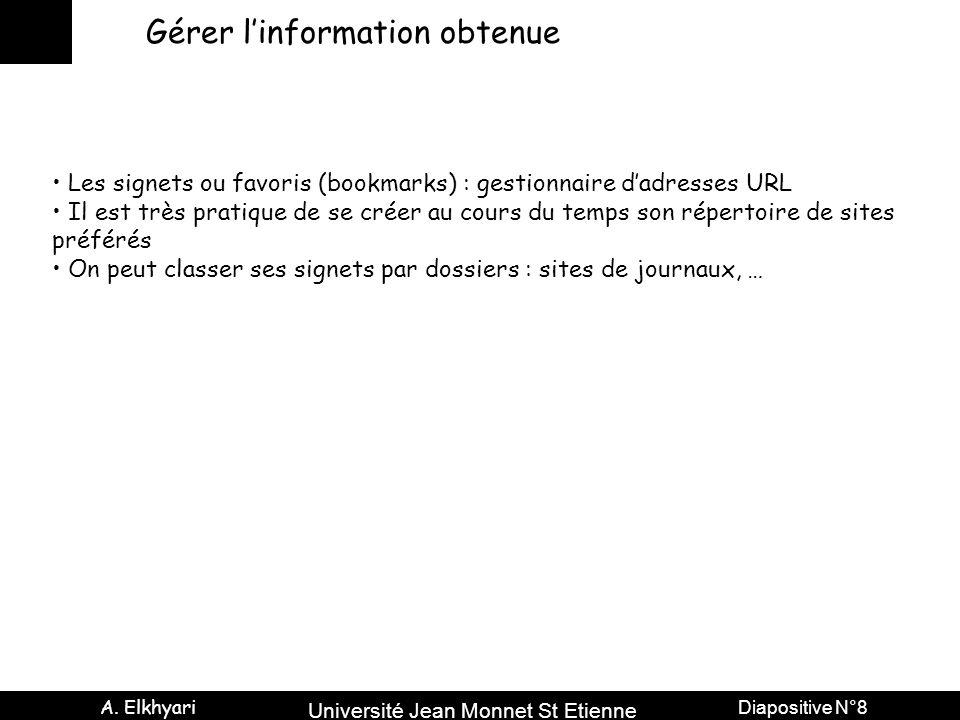 Université Jean Monnet St Etienne A. Elkhyari Diapositive N°8 Gérer l'information obtenue Les signets ou favoris (bookmarks) : gestionnaire d'adresses