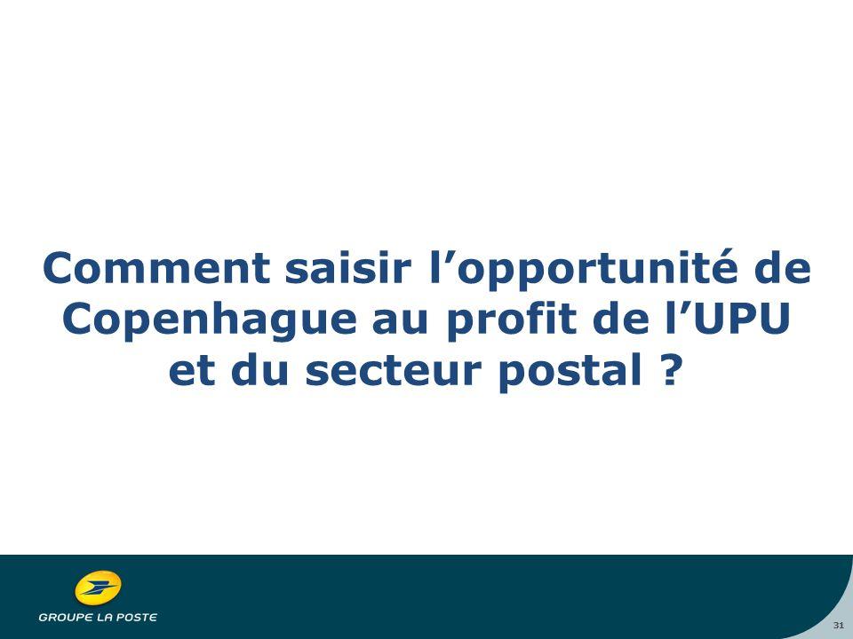 31 Comment saisir l'opportunité de Copenhague au profit de l'UPU et du secteur postal 31