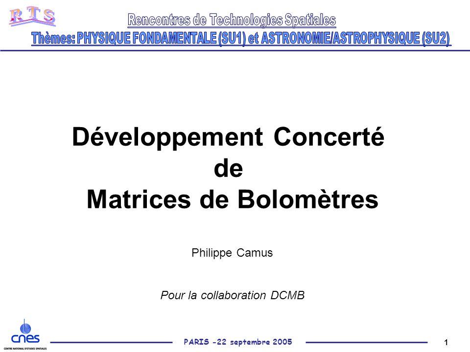 1 PARIS -22 septembre 2005 Développement Concerté de Matrices de Bolomètres Philippe Camus Pour la collaboration DCMB
