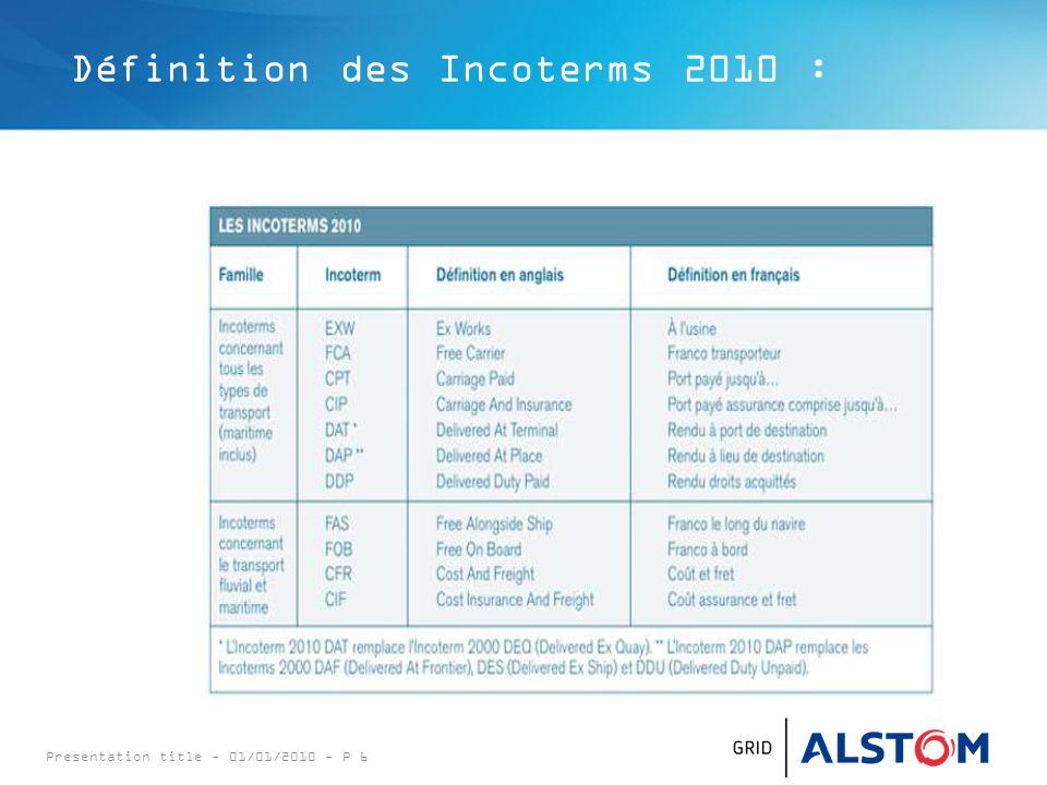 Presentation title - 01/01/2010 - P 6 Définition des Incoterms 2010 :