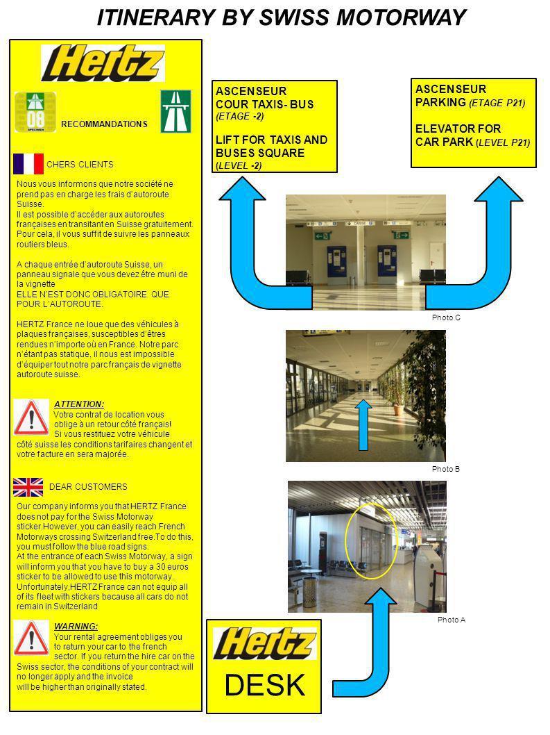 DESK ASCENSEUR PARKING (ETAGE P21) ELEVATOR FOR CAR PARK (LEVEL P21) ASCENSEUR COUR TAXIS- BUS (ETAGE -2) LIFT FOR TAXIS AND BUSES SQUARE (LEVEL -2) RECOMMANDATIONS CHERS CLIENTS Nous vous informons que notre société ne prend pas en charge les frais d'autoroute Suisse.