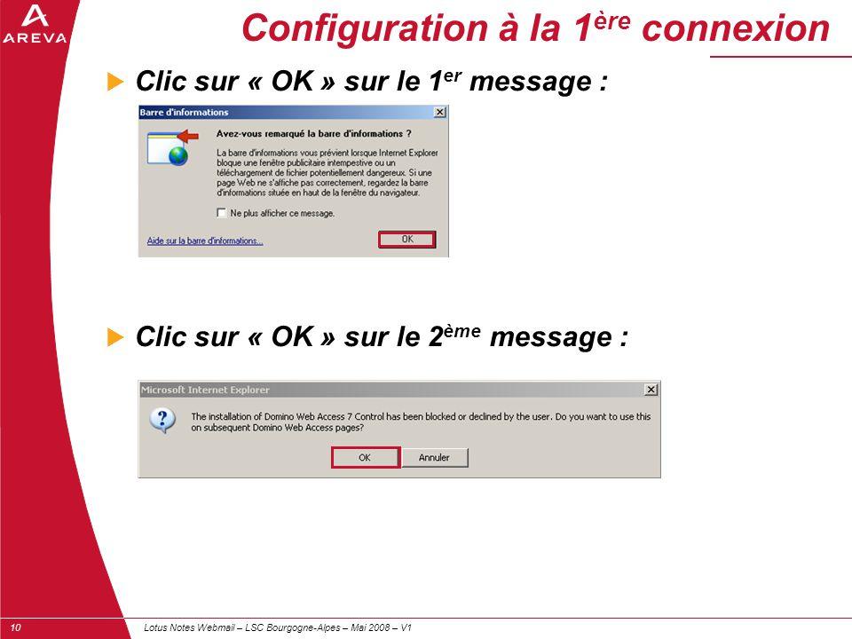 Lotus Notes Webmail – LSC Bourgogne-Alpes – Mai 2008 – V110 Configuration à la 1 ère connexion  Clic sur « OK » sur le 1 er message :  Clic sur « OK