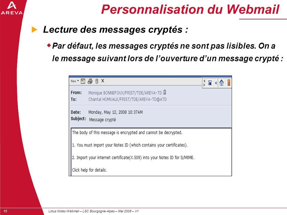 Lotus Notes Webmail – LSC Bourgogne-Alpes – Mai 2008 – V115 Personnalisation du Webmail  Lecture des messages cryptés :  Par défaut, les messages cr