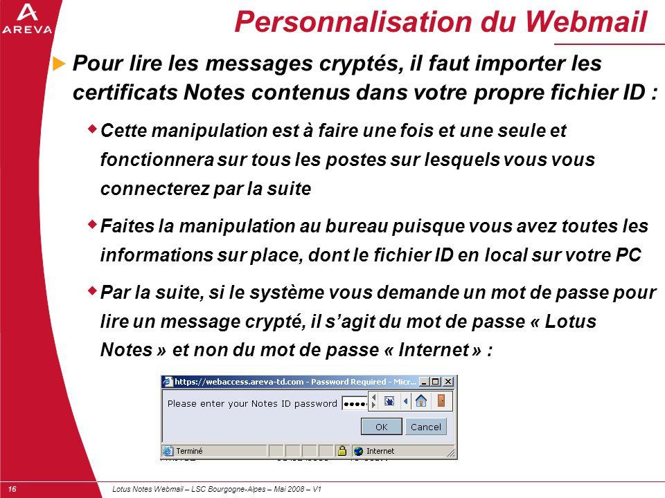 Lotus Notes Webmail – LSC Bourgogne-Alpes – Mai 2008 – V116 Personnalisation du Webmail  Pour lire les messages cryptés, il faut importer les certifi