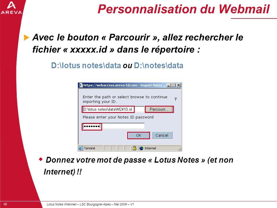 Lotus Notes Webmail – LSC Bourgogne-Alpes – Mai 2008 – V118 Personnalisation du Webmail  Avec le bouton « Parcourir », allez rechercher le fichier «