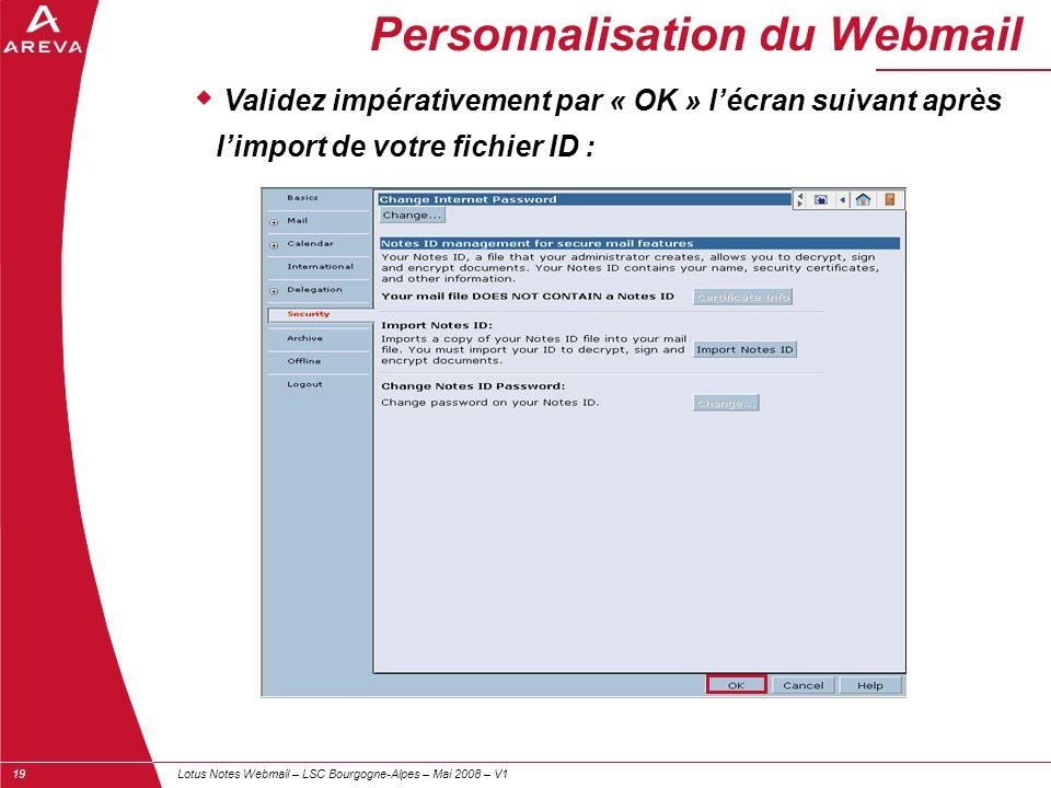 Lotus Notes Webmail – LSC Bourgogne-Alpes – Mai 2008 – V119 Personnalisation du Webmail  Validez impérativement par « OK » l'écran suivant après l'im