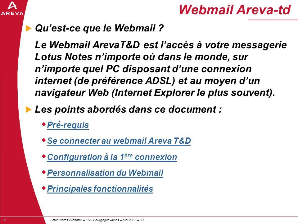 Lotus Notes Webmail – LSC Bourgogne-Alpes – Mai 2008 – V12 Webmail Areva-td  Qu'est-ce que le Webmail ? Le Webmail ArevaT&D est l'accès à votre messa