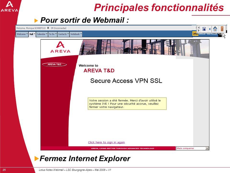 Lotus Notes Webmail – LSC Bourgogne-Alpes – Mai 2008 – V125  Pour sortir de Webmail :  Fermez Internet Explorer Principales fonctionnalités