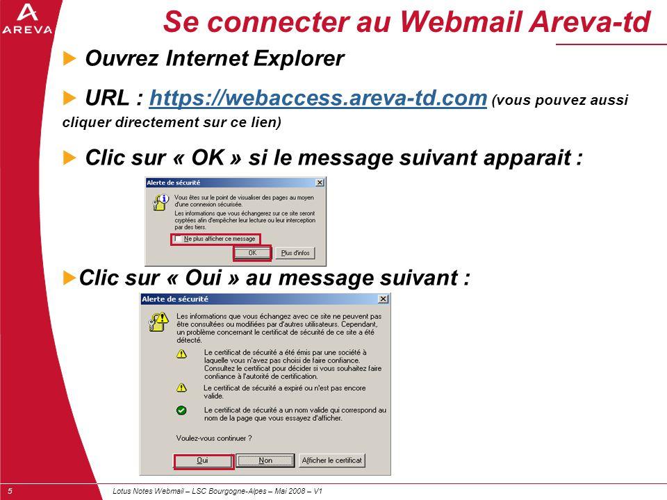 Lotus Notes Webmail – LSC Bourgogne-Alpes – Mai 2008 – V15 Se connecter au Webmail Areva-td  Ouvrez Internet Explorer  URL : https://webaccess.areva