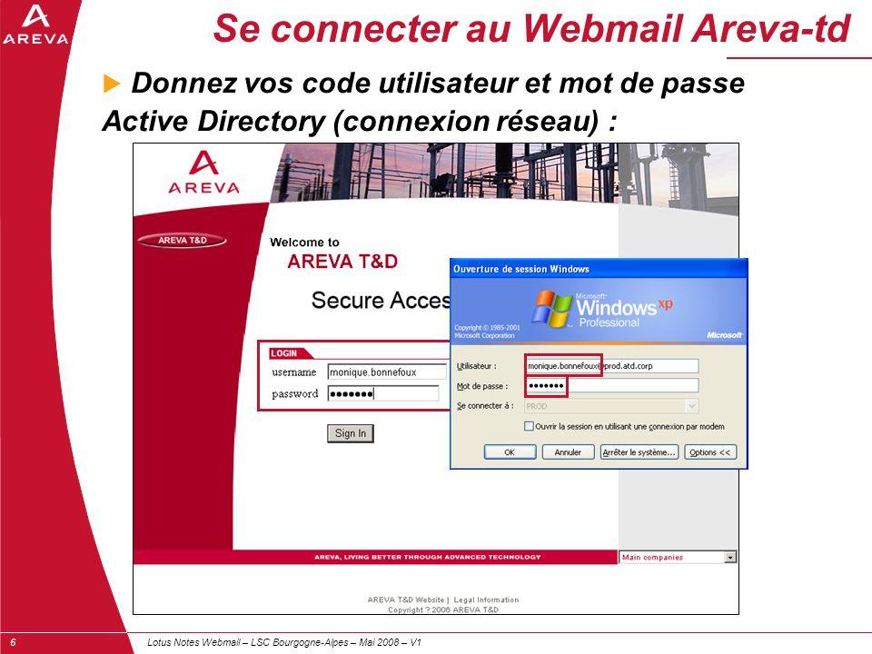 Lotus Notes Webmail – LSC Bourgogne-Alpes – Mai 2008 – V16 Se connecter au Webmail Areva-td  Donnez vos code utilisateur et mot de passe Active Direc