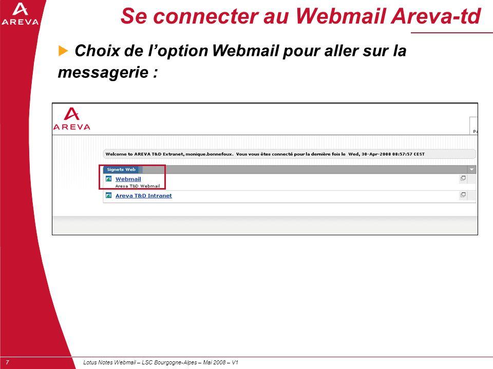 Lotus Notes Webmail – LSC Bourgogne-Alpes – Mai 2008 – V17 Se connecter au Webmail Areva-td  Choix de l'option Webmail pour aller sur la messagerie :