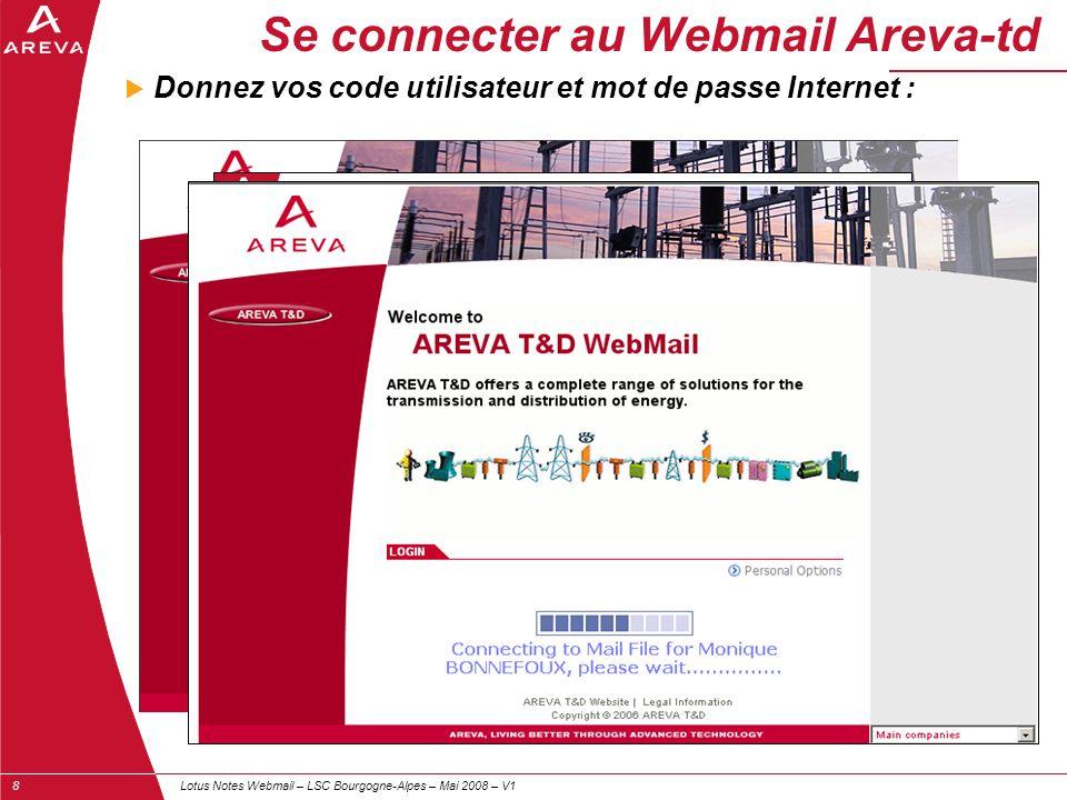 Lotus Notes Webmail – LSC Bourgogne-Alpes – Mai 2008 – V18 Se connecter au Webmail Areva-td  Donnez vos code utilisateur et mot de passe Internet :