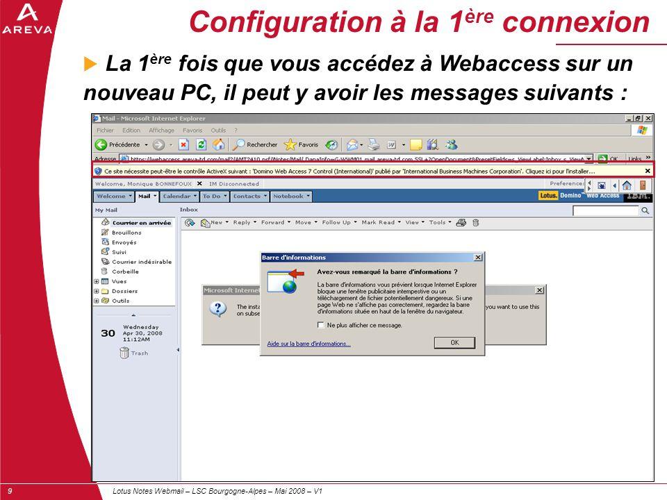 Lotus Notes Webmail – LSC Bourgogne-Alpes – Mai 2008 – V19 Configuration à la 1 ère connexion  La 1 ère fois que vous accédez à Webaccess sur un nouv