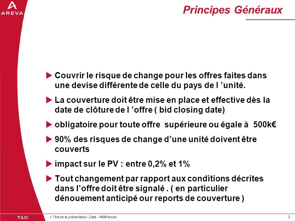 > Titre de la présentation - Date - Références33 Principes Généraux  Couvrir le risque de change pour les offres faites dans une devise différente de